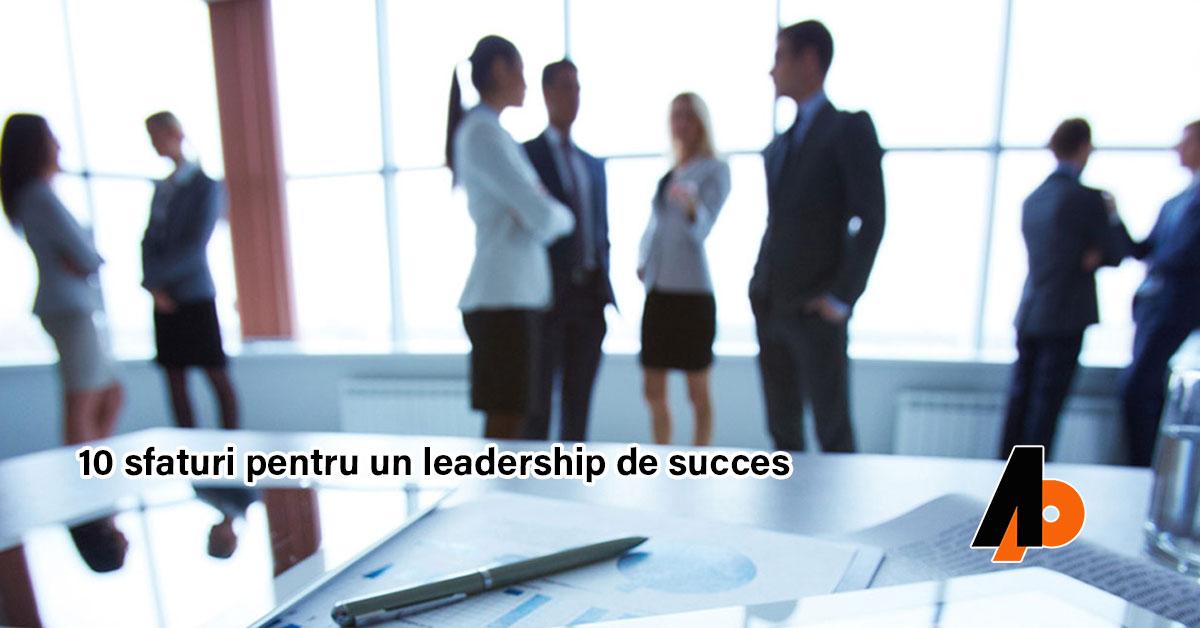 10 sfaturi pentru un leadership de succes