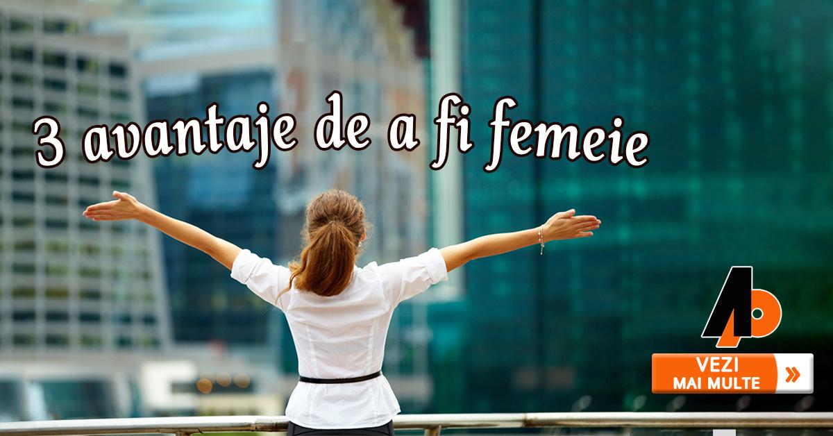 3 avantaje de a fi femeie