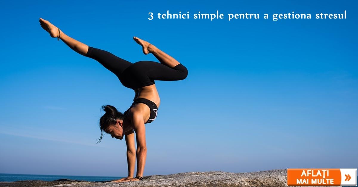 3 tehnici simple pentru a gestiona stresul