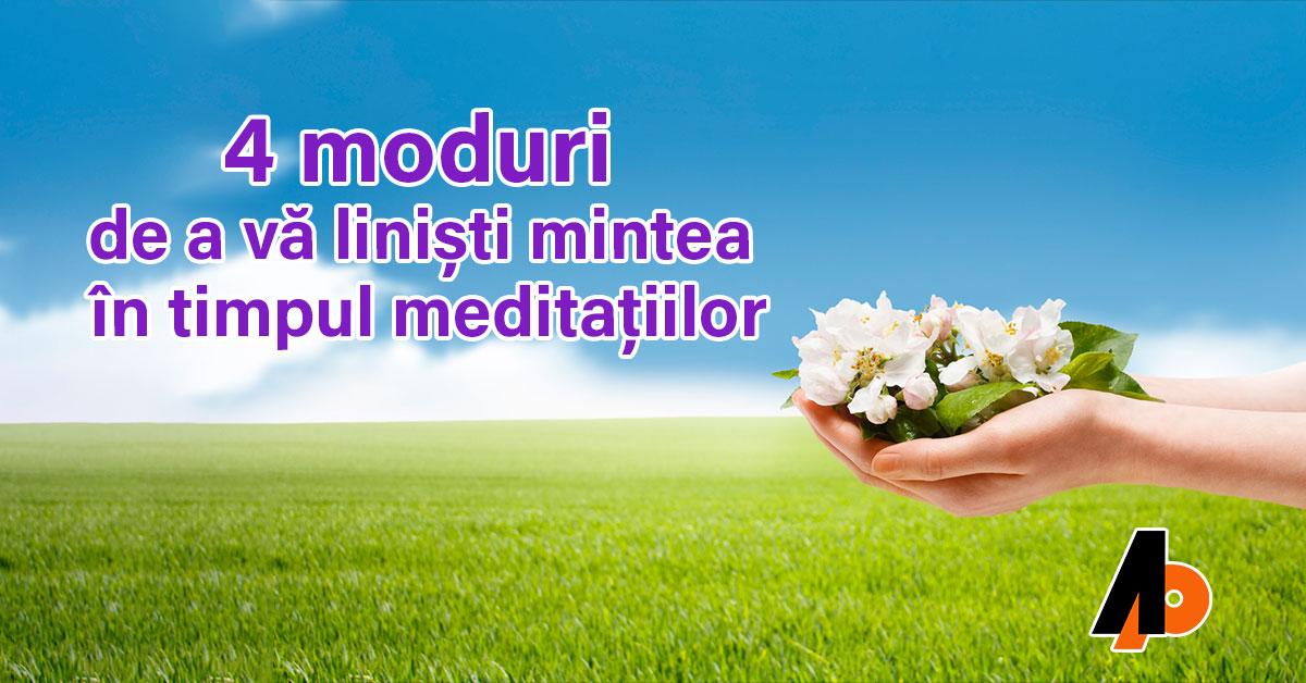 4 moduri de a vă liniști mintea în timpul meditațiilor
