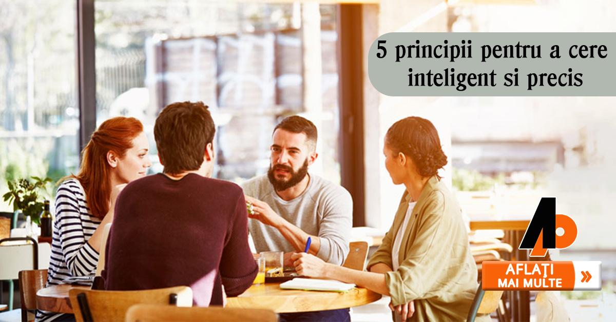 5 principii pentru a cere inteligent și precis