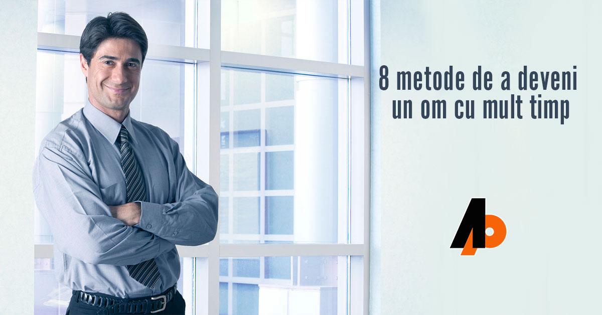 8 metode de a deveni un om cu mult timp