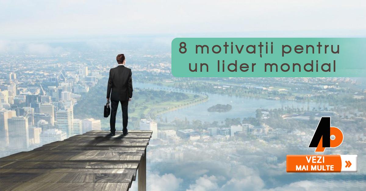 8 motivații pentru un lider mondial