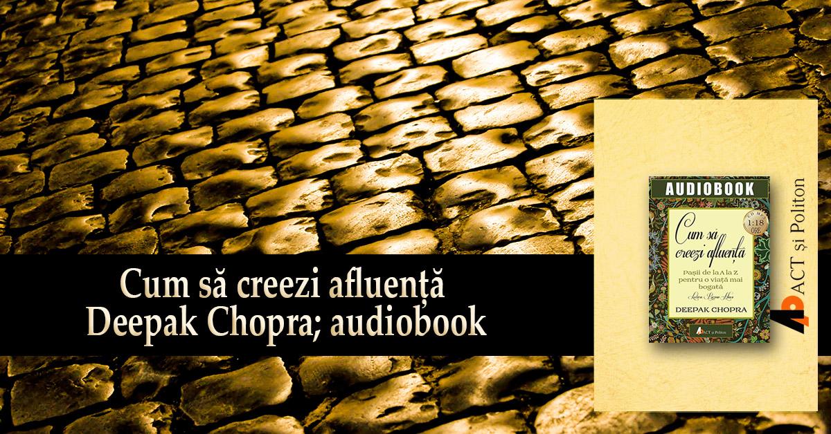"""Experimentați avuția în orice aspect al vieții. """"Cum să creezi afluență"""", un audiobook de Deepak Chopra"""