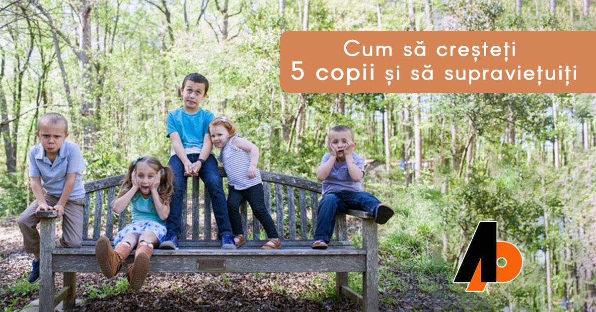 Cum să creșteți 5 copii și să supraviețuiți