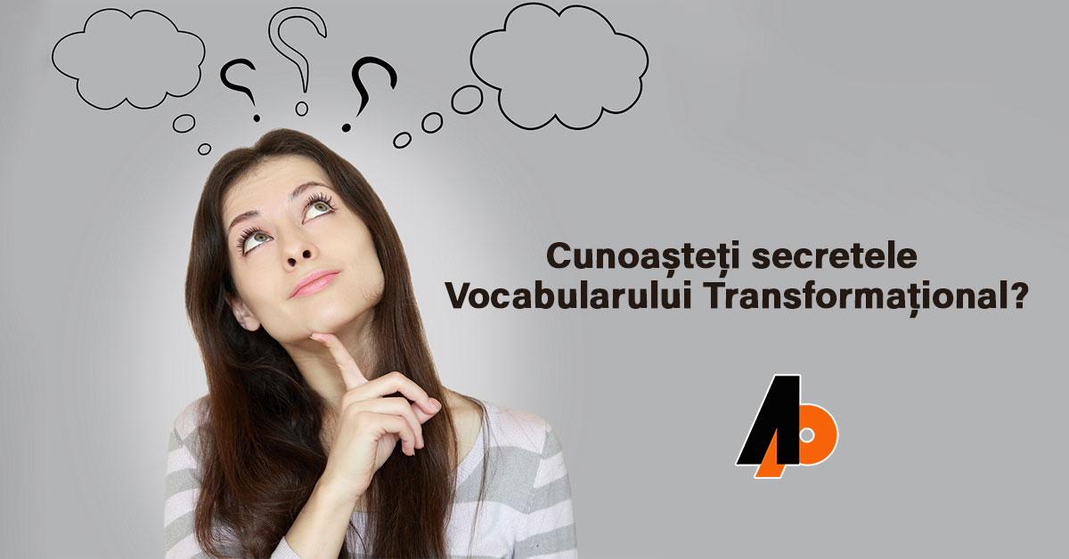 Cunoașteți secretele Vocabularului Transformațional?