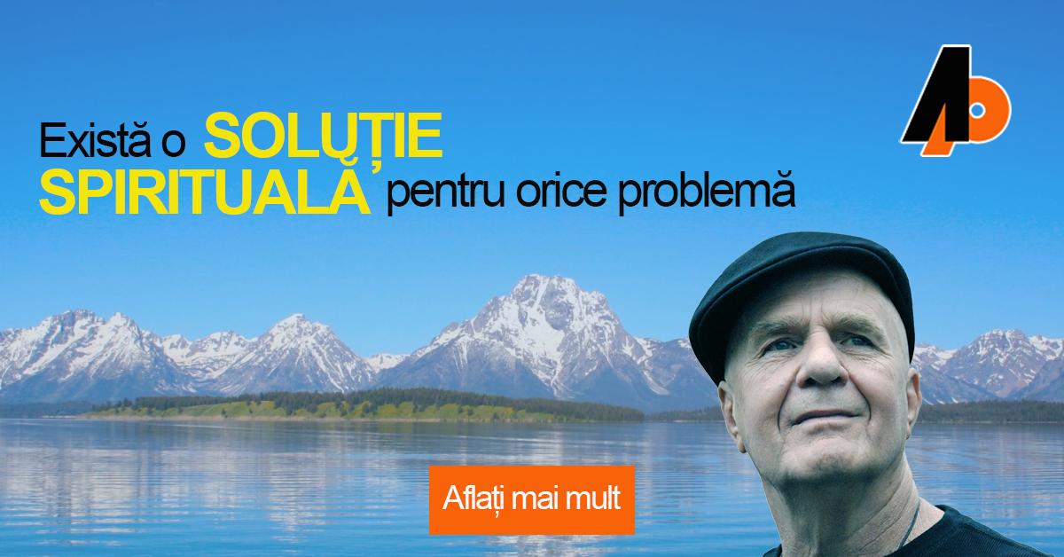 """""""Există o soluție spirituală pentru orice problemă"""" (There's a Spiritual Solution to Every Problem), de Dr. Wayne W. Dyer"""