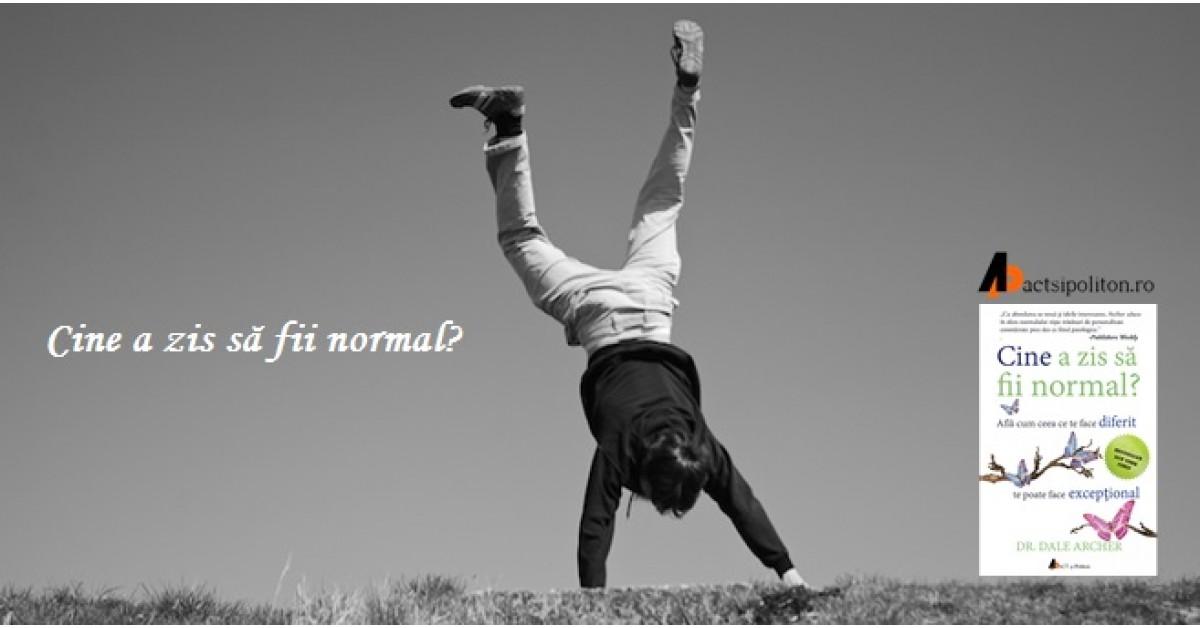 Cine a zis să fii normal?, de Dr. Dale Archer