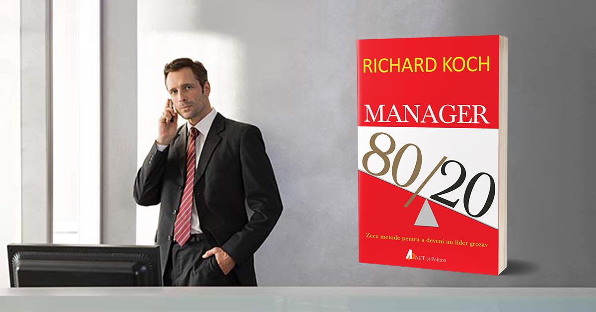 """""""Manager 80/20 - Zece metode pentru a deveni un lider grozav"""", de  Richard Koch"""