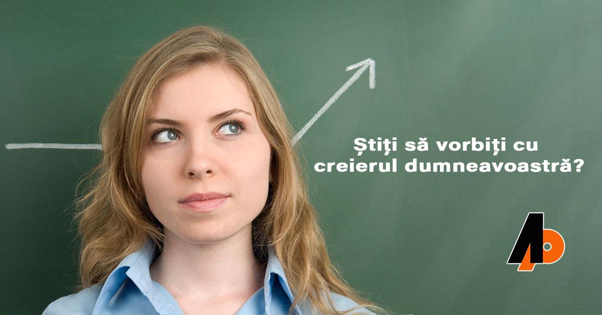Știți să vorbiți cu creierul dumneavoastră?