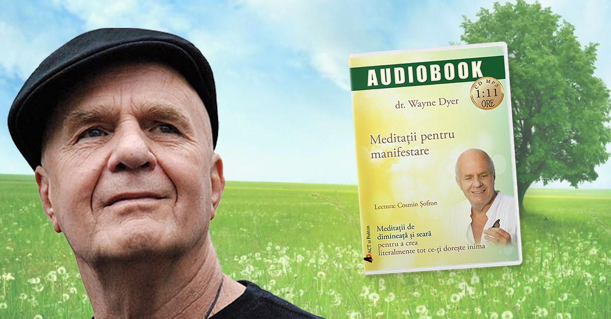 Dr. Wayne Dyer dezvăluie puterea meditaților pentru a crea literalmente tot ceea ce ne dorim