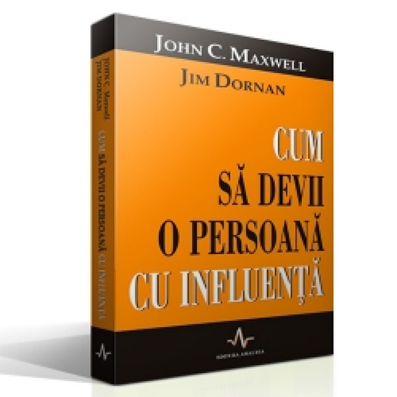 Cum să devii o persoană cu influență; John Maxwell; Jim Dornan