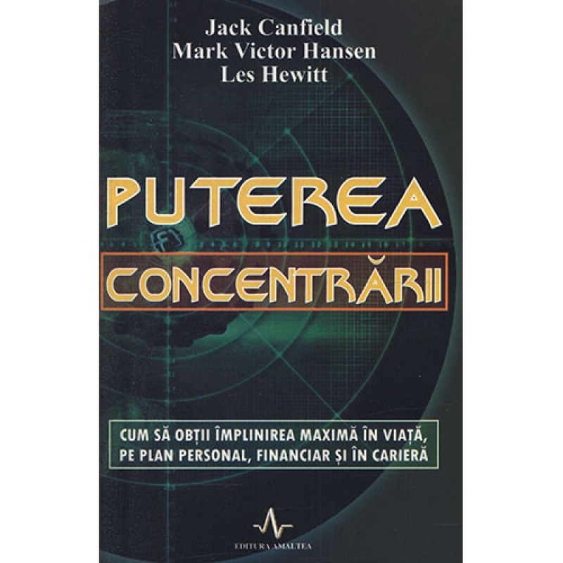 Puterea concentrarii; Jack Canfield, Mark Victor Hansen, Les Hewitt