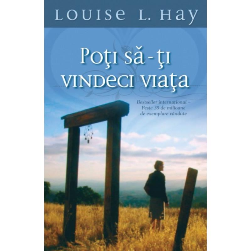 Poți să-ți vindeci viața; Louise L. Hay