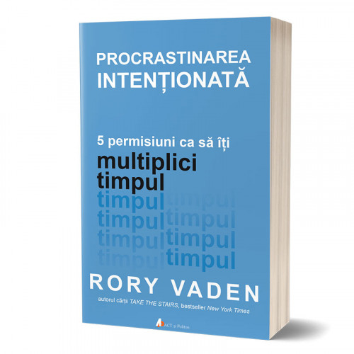 Procrastinarea intenționată. 5 permisiuni ca să îți multiplici timpul
