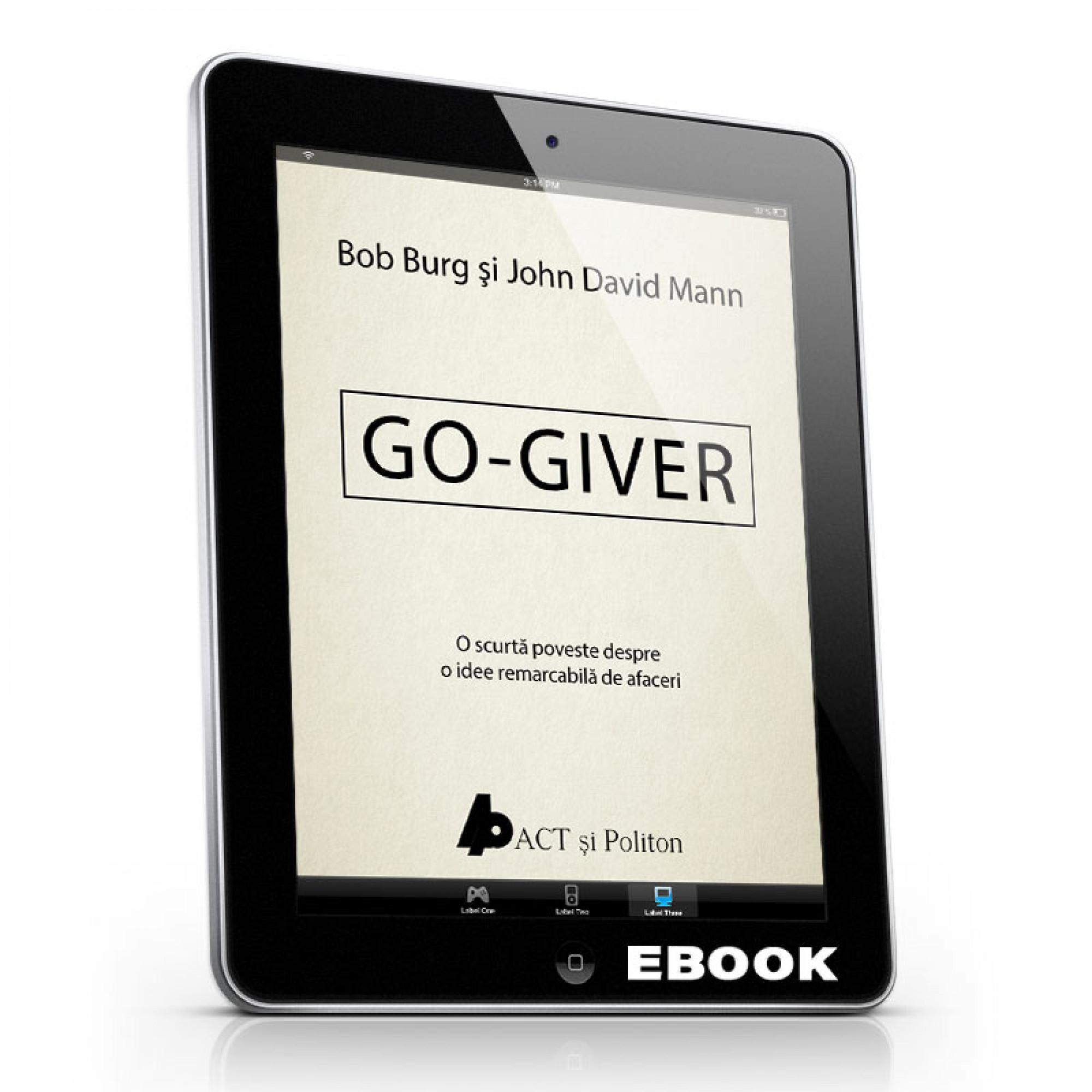 Go-giver. O scurtă poveste despre o idee remarcabilă de afaceri; Bob Burg și John David Mann