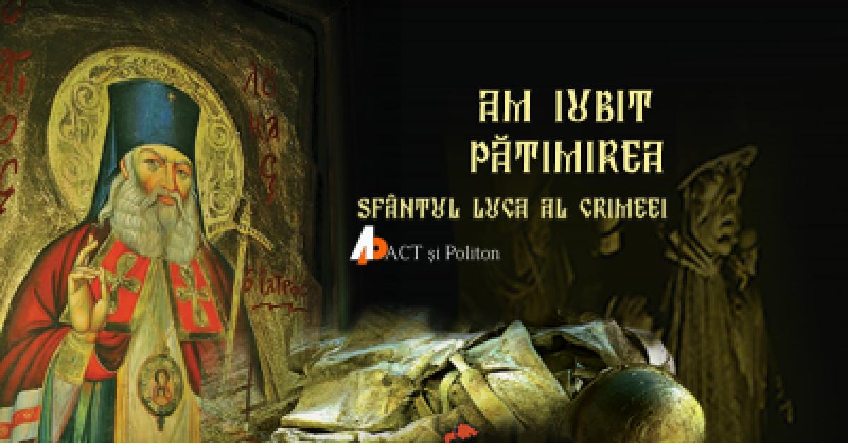"""""""Am iubit pătimirea"""", de Sfântul Luca al Crimeii"""