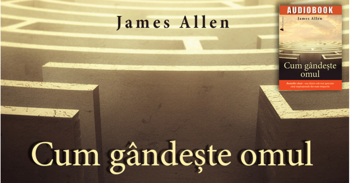 """Cum gândeşte omul"" (""As A Man Thinketh""), de James Allen"