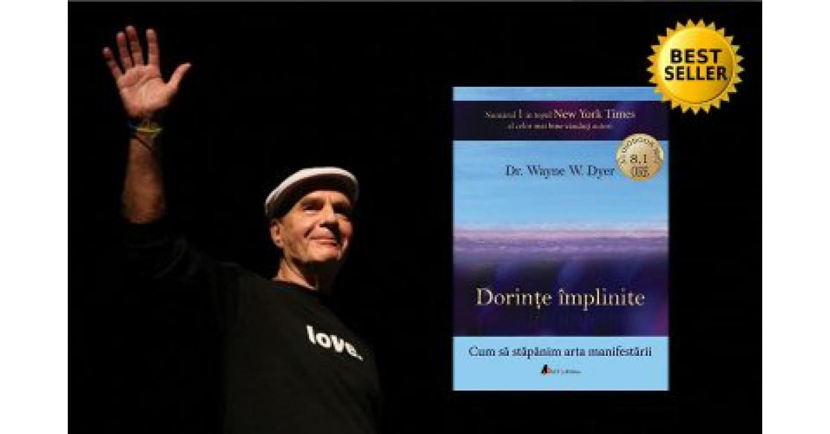 """""""Dorinţe împlinite - cum să stăpânim arta manifestării"""", de  Wayne W. Dyer. Cum putem să ne realizăm toate dorinţele"""