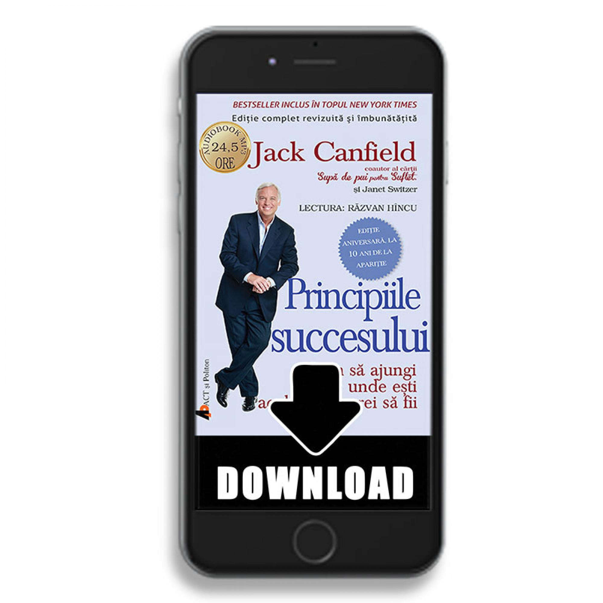 Principiile succesului - Cum să ajungi de unde ești acolo unde vrei să fii; Jack Canfield