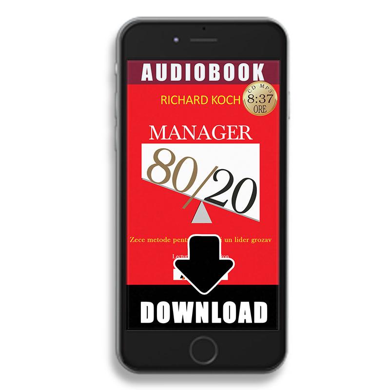 Manager 80/20. Zece metode pentru a deveni un lider grozav; Richard Koch--