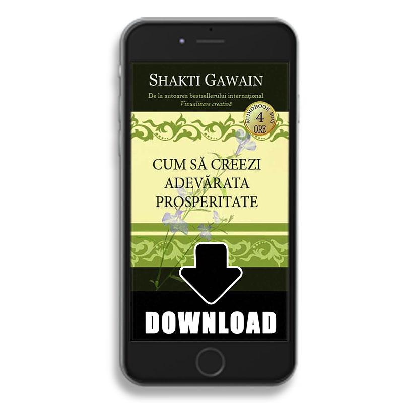 Cum să creezi adevărata prosperitate; Shakti Gawain
