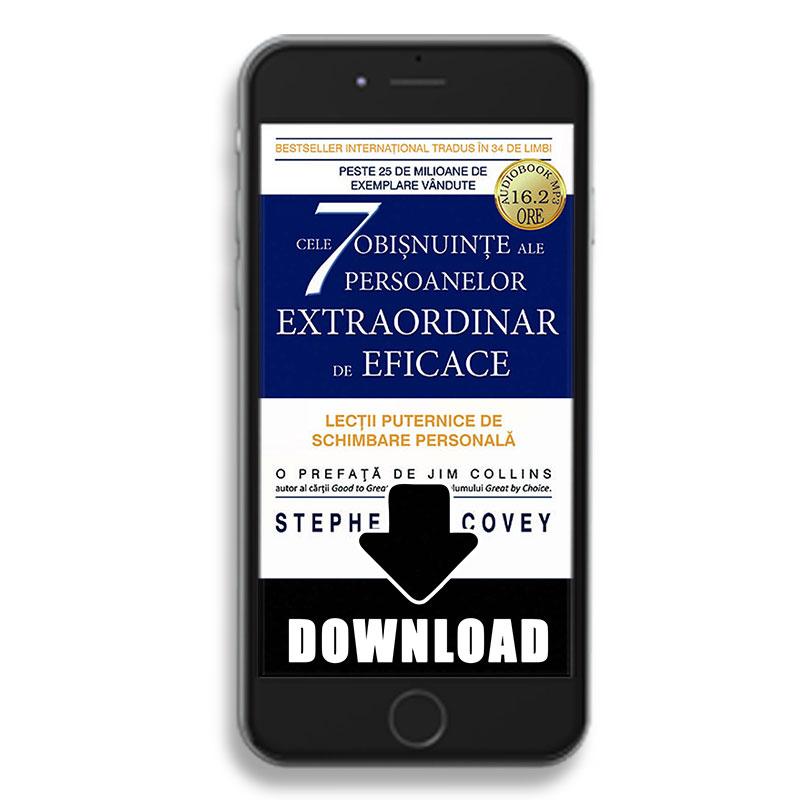 Cele 7 obișnuințe ale persoanelor extraordinar de eficace - Lecții puternice de schimbare personală; Stephen R. Covey