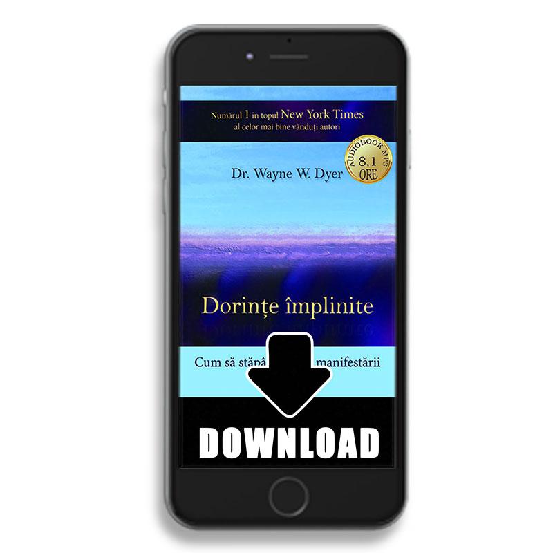Dorințe împlinite - Cum să stăpânim arta manifestării; Dr. Wayne W. Dyer