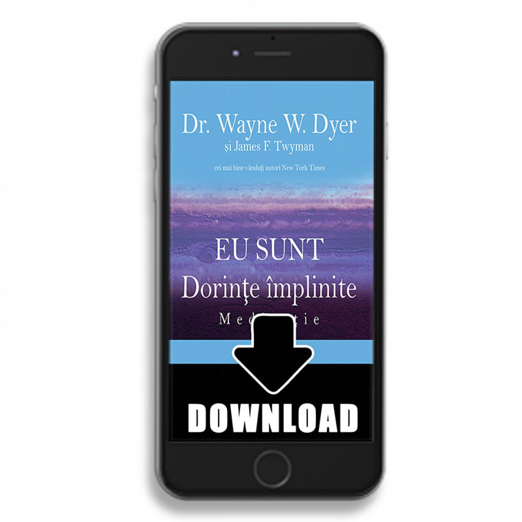 EU SUNT Dorințe împlinite - Meditație - Meditație; carte audio; Dr. Wayne W. Dyer si James F. Twyman