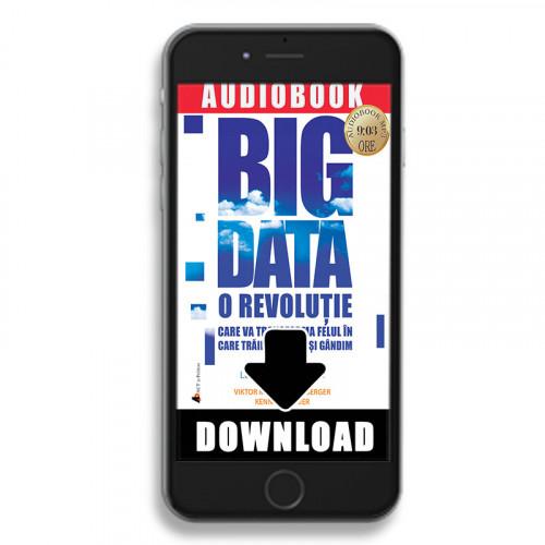 Big Data: O revoluție care va transforma felul în care trăim, muncim și gândim