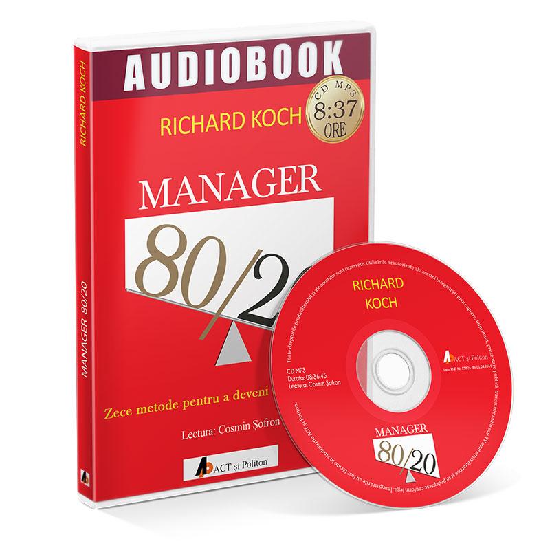 Manager 80/20. Zece metode pentru a deveni un lider grozav; Richard Koch-