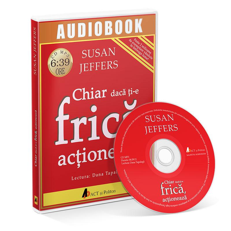 Chiar dacă ți-e frică.... acționează!; Susan Jeffers