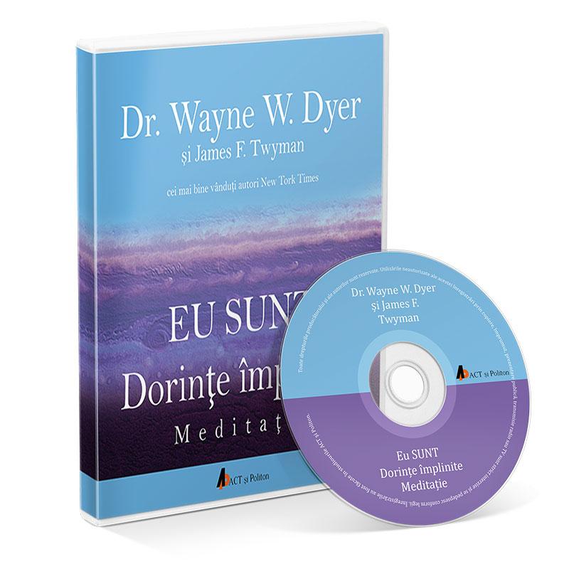 Eu sunt dorințe împlinite - Meditație; Dr. Wayne W. Dyer; James F. Twyman