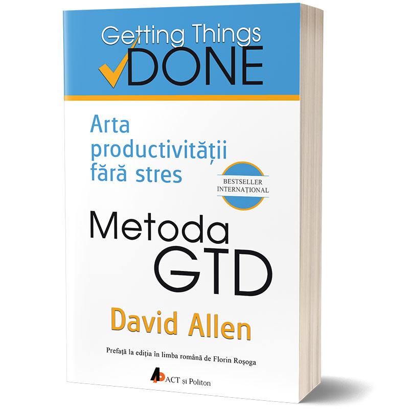 Metoda GTD. Arta productivității fără stres; David Allen