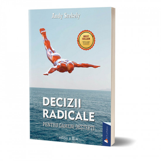 Decizii radicale. Editia a II-a | Andy Szekely