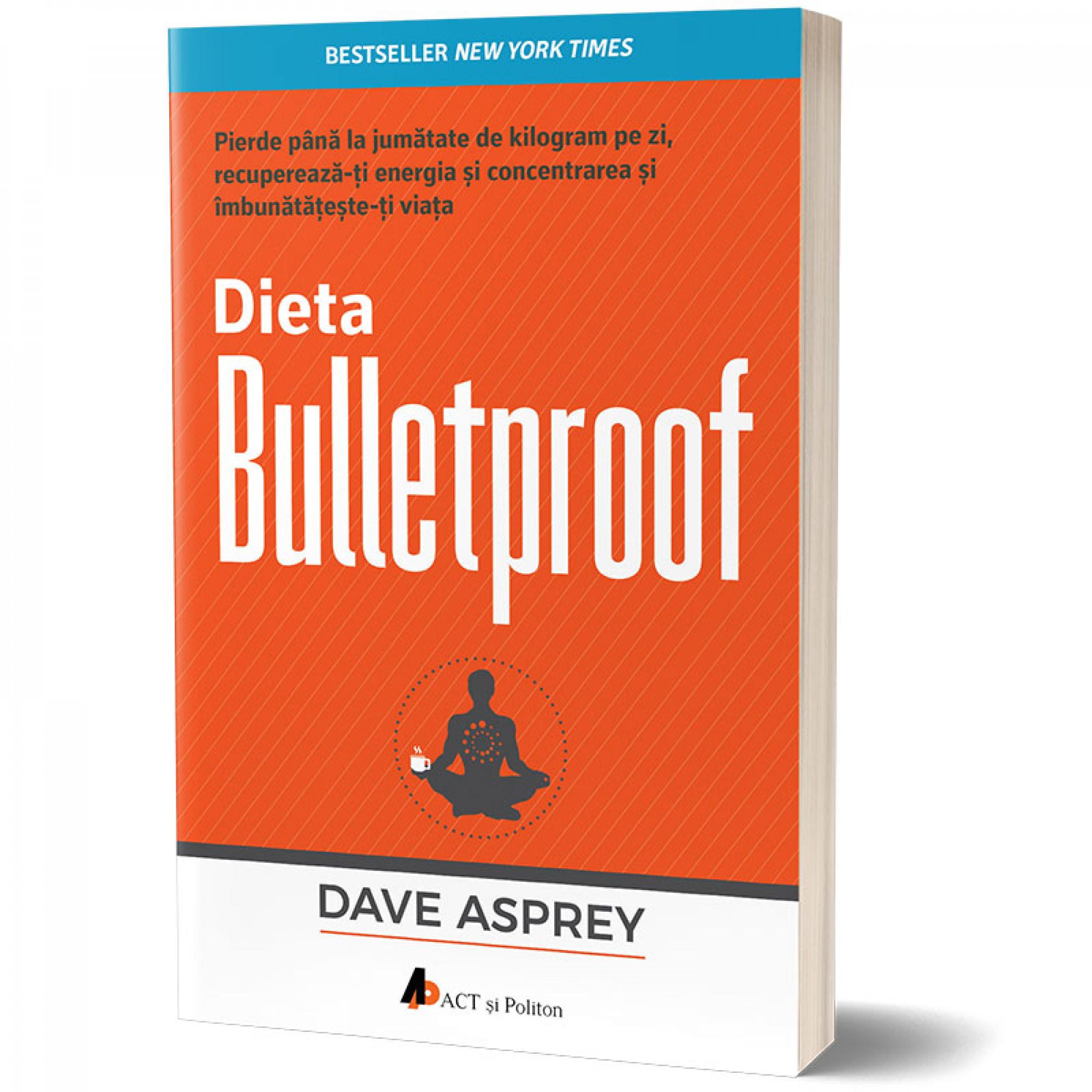 Dieta Bulletproof. Pierde până la jumătate de kilogram pe zi, recuperează-ți energia și concentrarea și îmbunătățește-ți viața