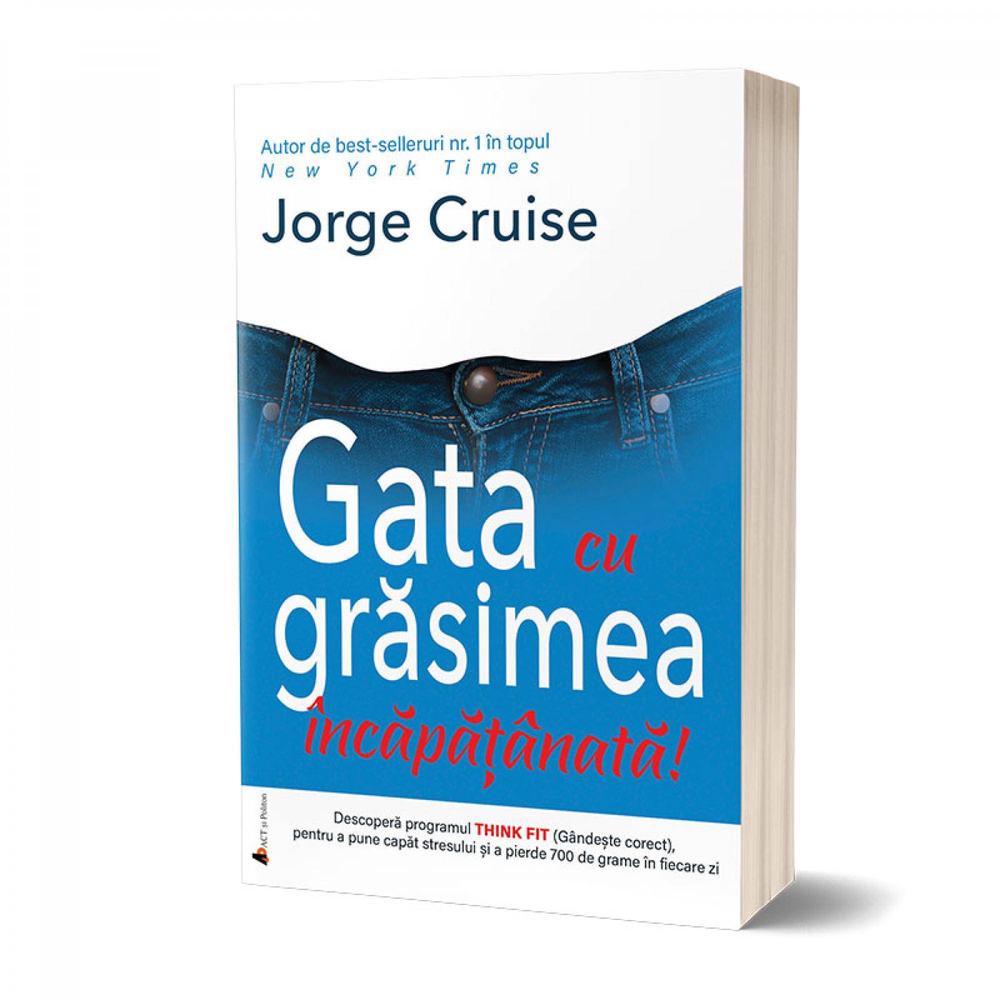 Gata cu grăsimea încăpăţânată! Jorge Cruise îți propune metoda de slăbit care îmbină sfaturile practice cu motivația spirituală!