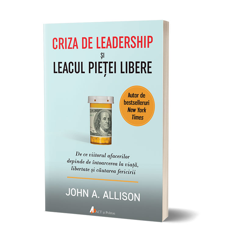 Criza de leadership și leacul pieței libere; John Allison
