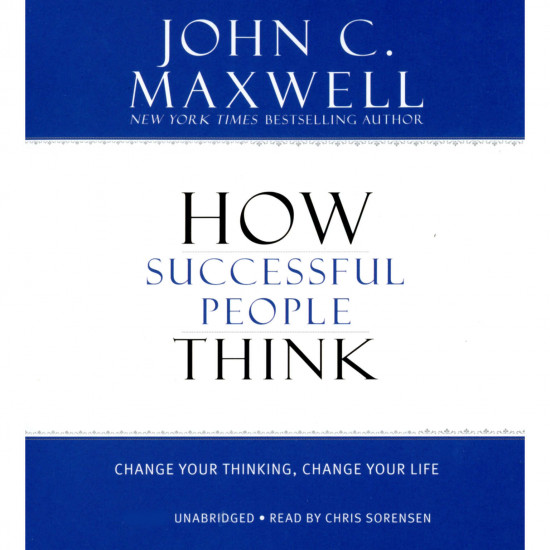 How Successful People Think: Change Your Thinking, Change Your Life, Hardcover - John C. Maxwell