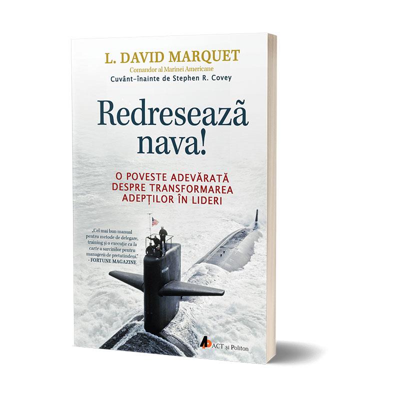 Redresează nava! O poveste adevărată despre transformarea adepților în lideri; L. David Marquet