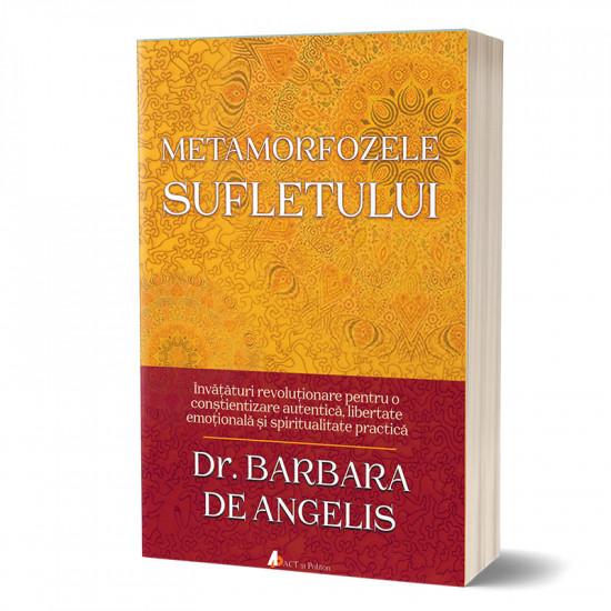 Metamorfozele sufletului: Învățături revoluționare pentru o conștientizare autentică,  libertate emoțională și spiritualitate practică