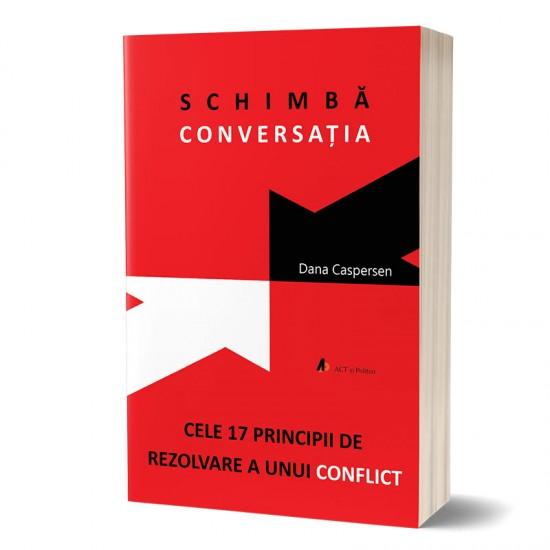 Schimbă conversația: Cele 17 principii de rezolvare a unui conflict