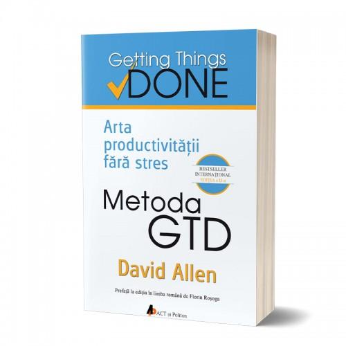 Metoda GTD. Ediția a II-a. Arta productivităţii fără stres.