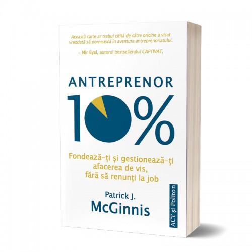 Antreprenor 10%: Fondează-ți și gestionează-ți afacerea de vis, fără să renunți la job