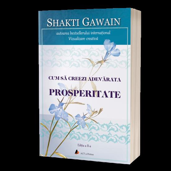 Cum să creezi adevărata prosperitate - Ediţia a II-a