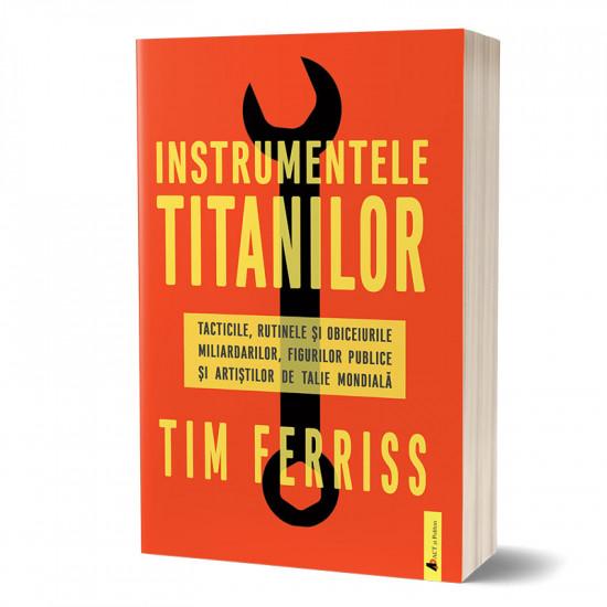 Instrumentele titanilor: tacticile, rutinele și obiceiurile miliardarilor, figurilor publice și artiștilor de talie mondială