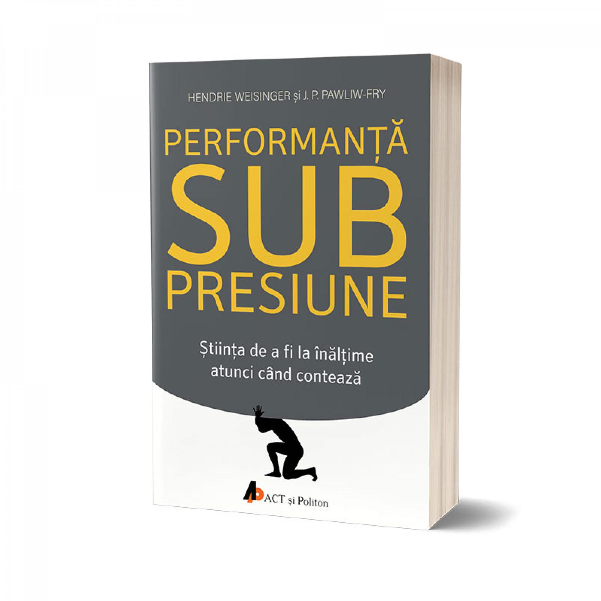 Performanţă sub presiune. Știinţa de a fi la înălţime atunci cand contează