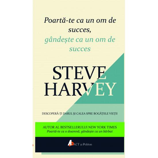 Poartă-te ca un om de succes, gândește ca un om de succes