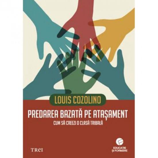 Predarea bazată pe atașament. Cum să creezi o clasă tribală - Louis Cozolino