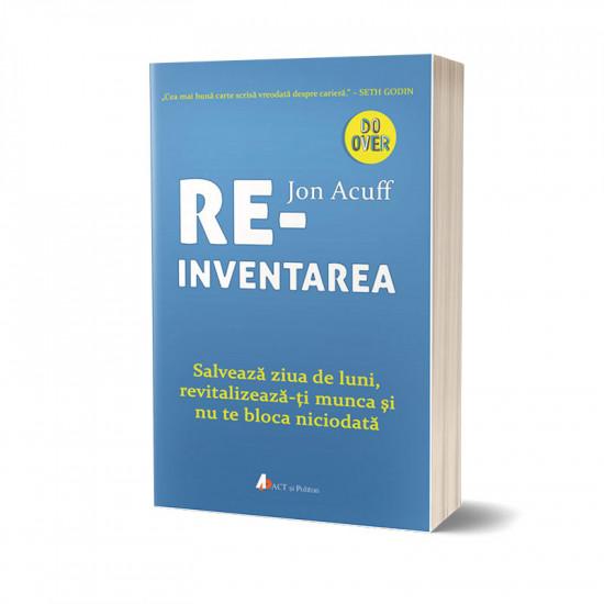 Reinventarea: Salvează ziua de luni, revitalizează-ți munca și nu te bloca niciodată
